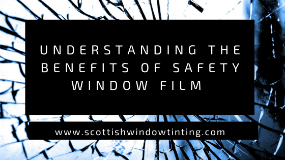 Understanding The Benefits of Safety and Security Window Film