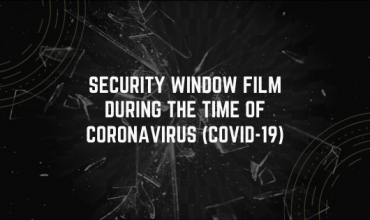 Security Window Film During the Time of Coronavirus (COVID-19)
