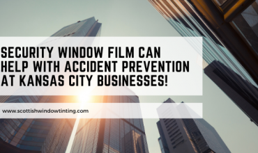 Security Window Film Can Help with Accident Prevention at Kansas City Businesses