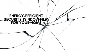 Energy-Efficient Security Window Film for Your Home