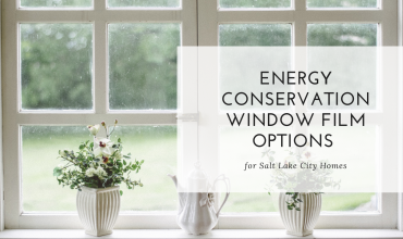 Energy Conservation Window Film Options for Salt Lake City Homes