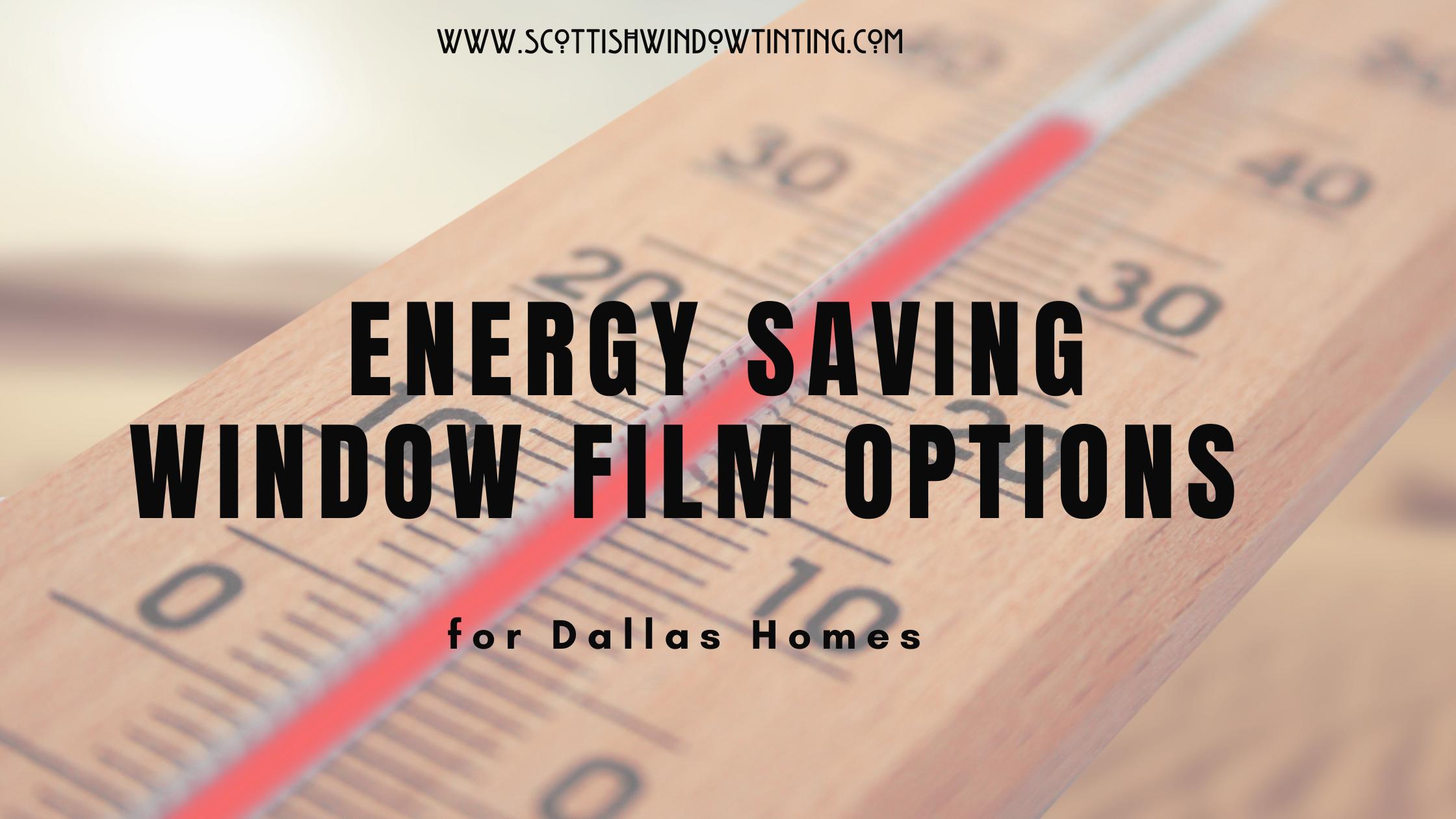 Energy Saving Window Film Options for Dallas Homes
