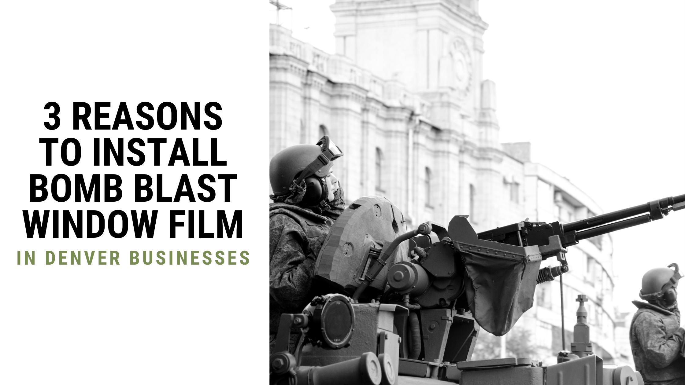 3 Reasons to Install Bomb Blast Window Film in Denver Businesses