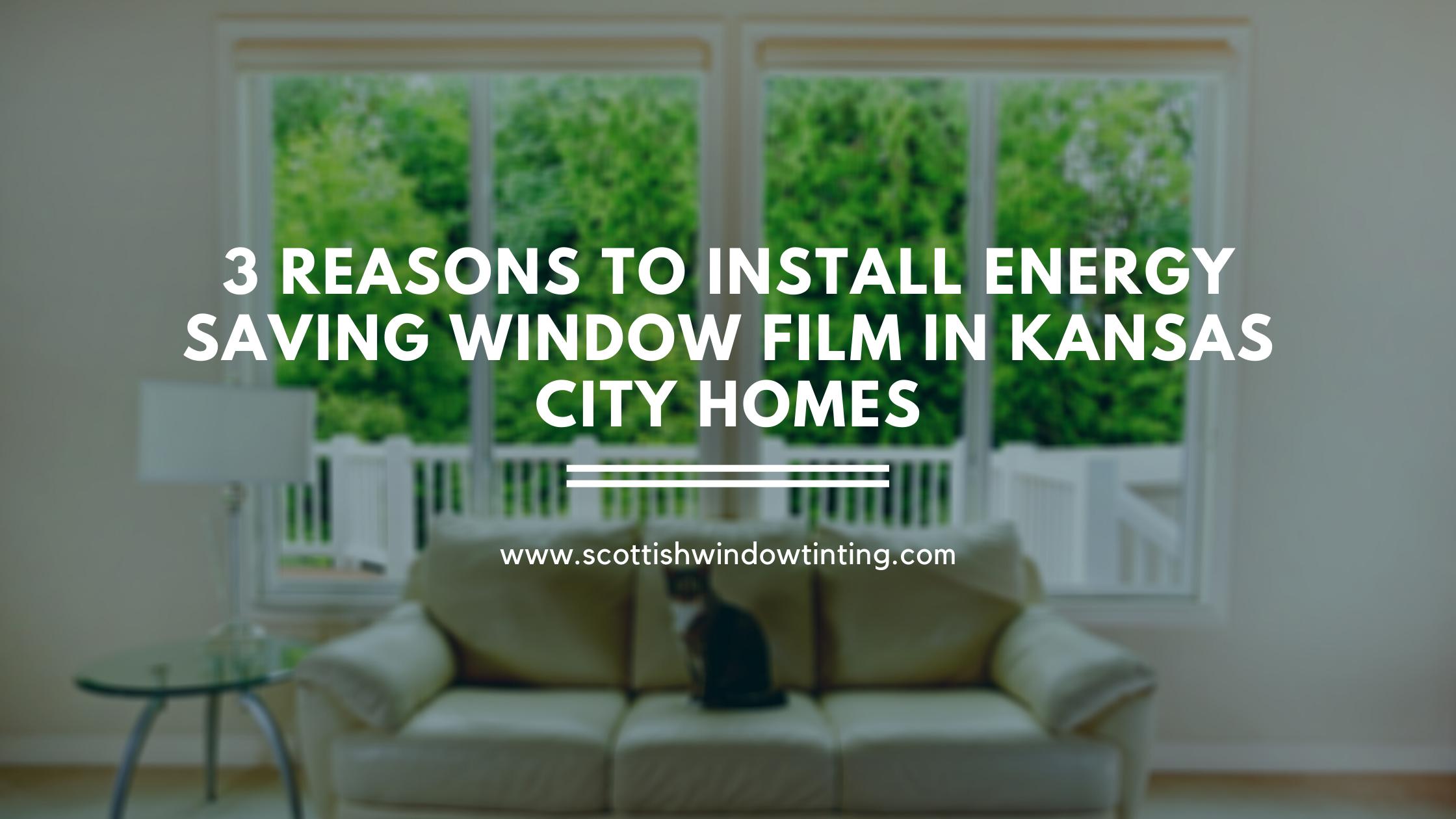 3 Reasons to Install Energy Saving Window Film in Kansas City Homes