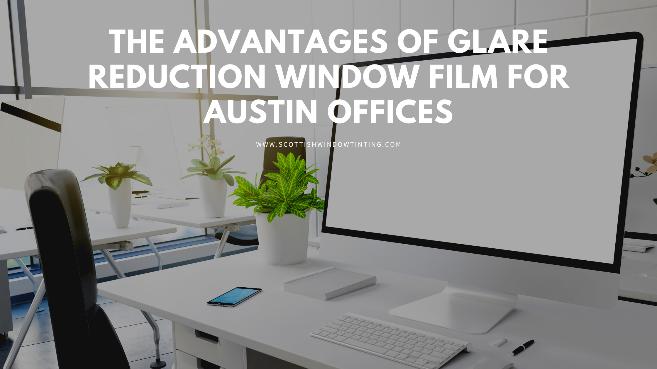 The Advantages of Glare Reduction Window Film for Austin Offices