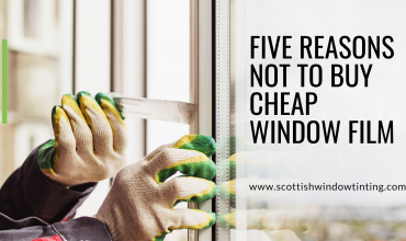 Five Reasons Not to Buy Cheap Window Film