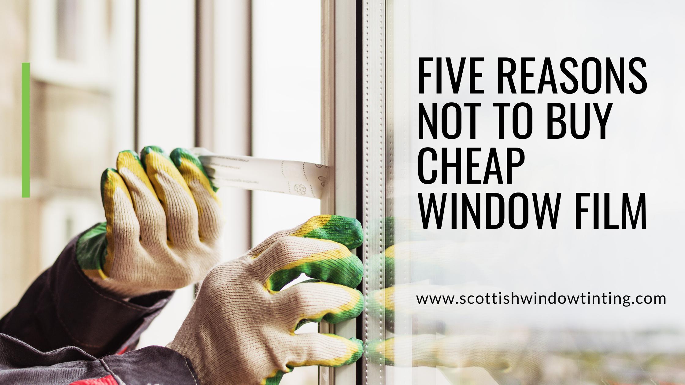 Five Reasons Not to Buy Cheap Window Film