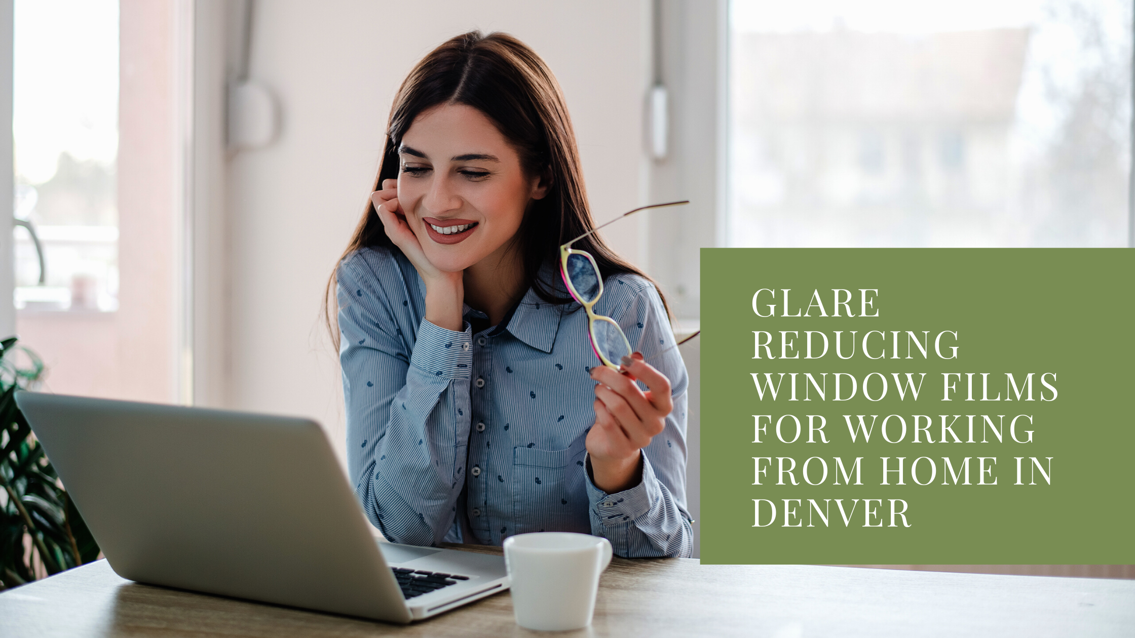 Glare Reducing Window Films for Working from Home in Denver