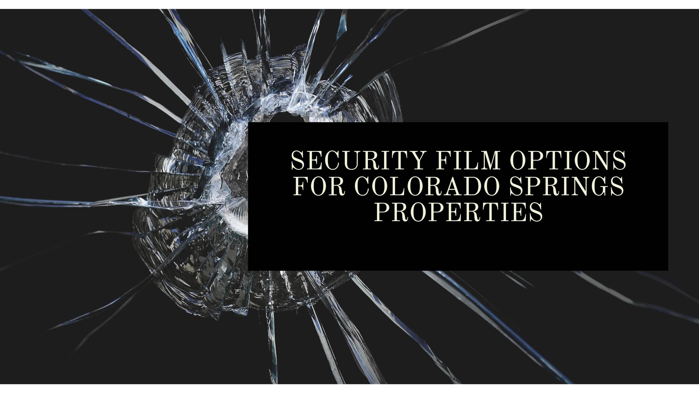 Security Film Options for Colorado Springs Properties