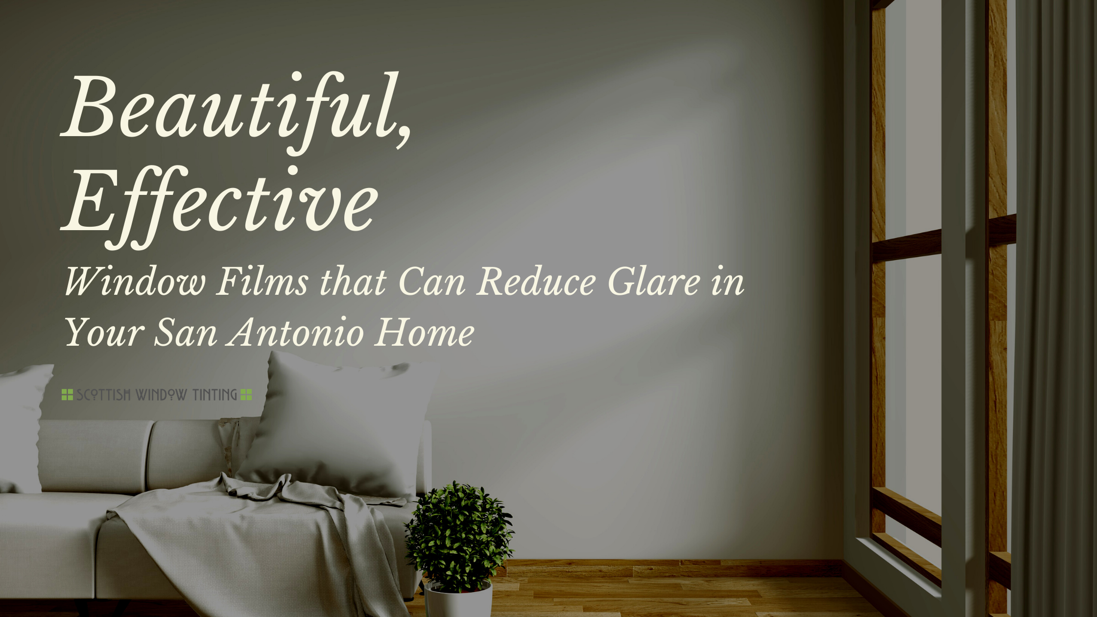 Beautiful, Effective Window Films that Can Reduce Glare in Your San Antonio Home