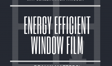 Why Energy Conservation Through Window Film Really Matters