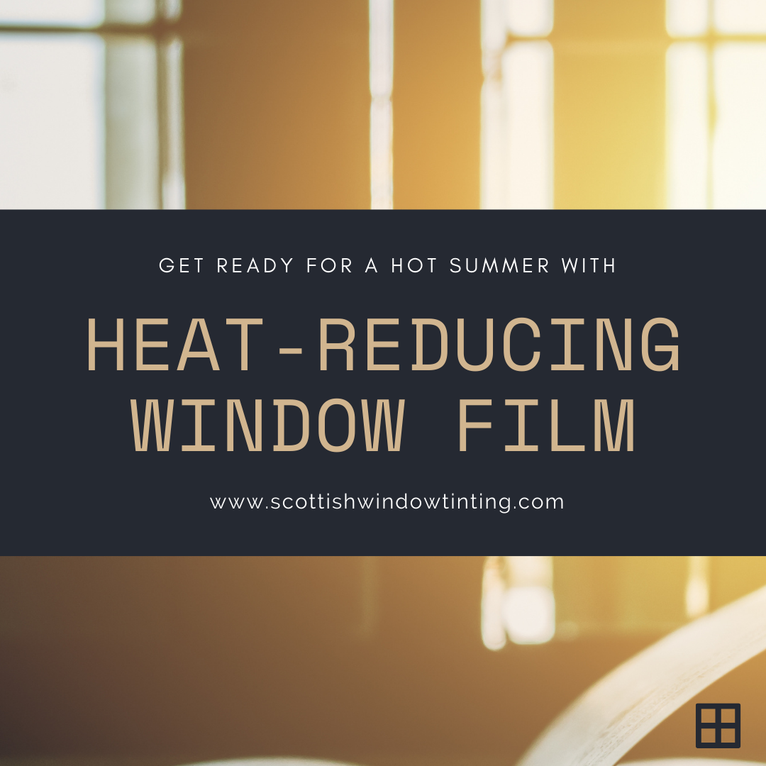 Get Ready For a Hot Summer with Heat-Reducing Window Films