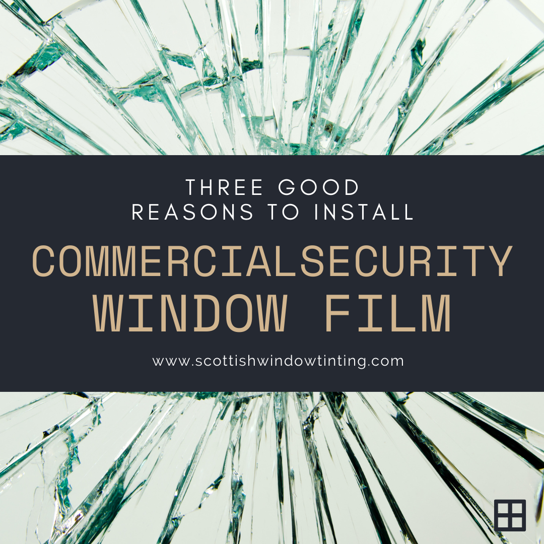 3 Good Reasons to Get Security Film on Your Commercial Glass Windows