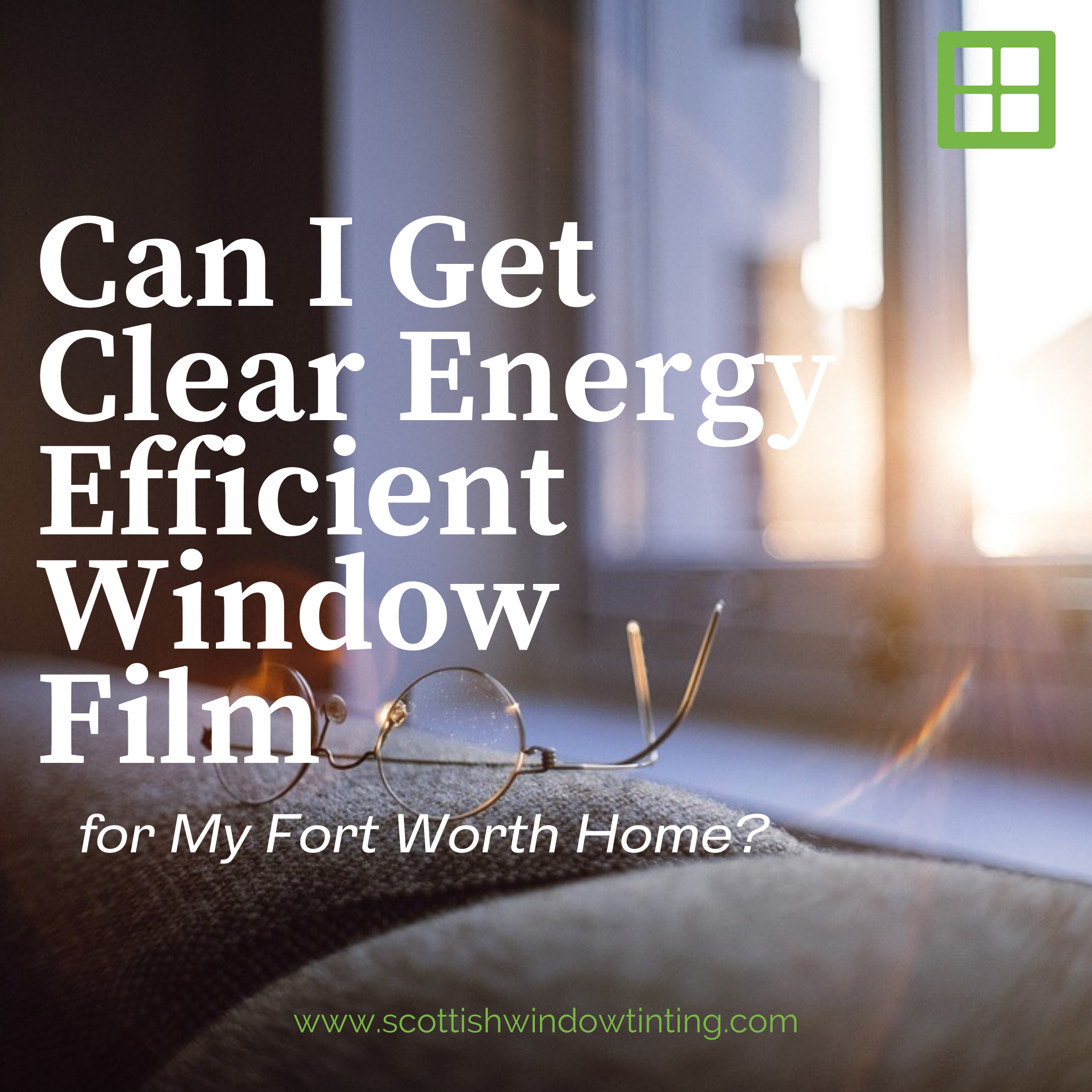 Can I Get Clear Energy Efficient Window Film for My Fort Worth Home?