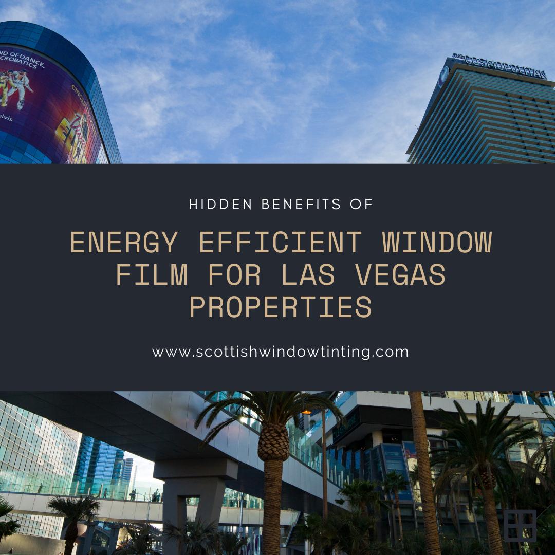 Hidden Benefits of Energy Efficient Window Film for Las Vegas Properties