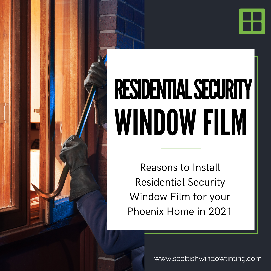 Reasons to Install Residential Security Window Film for your Phoenix Home in 2021