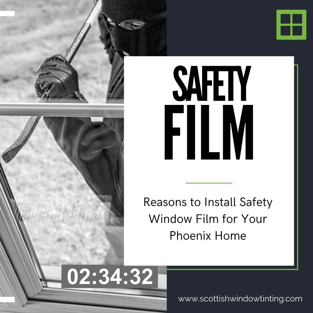 Reasons to Install Safety Window Film for Your Phoenix Home