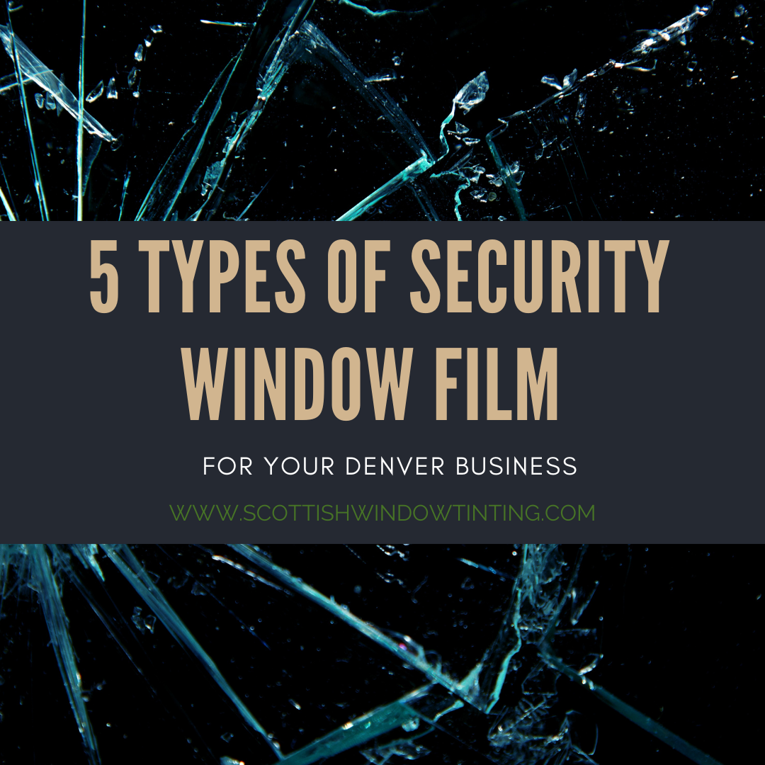 5 Types of Security Window Film for your Denver Business