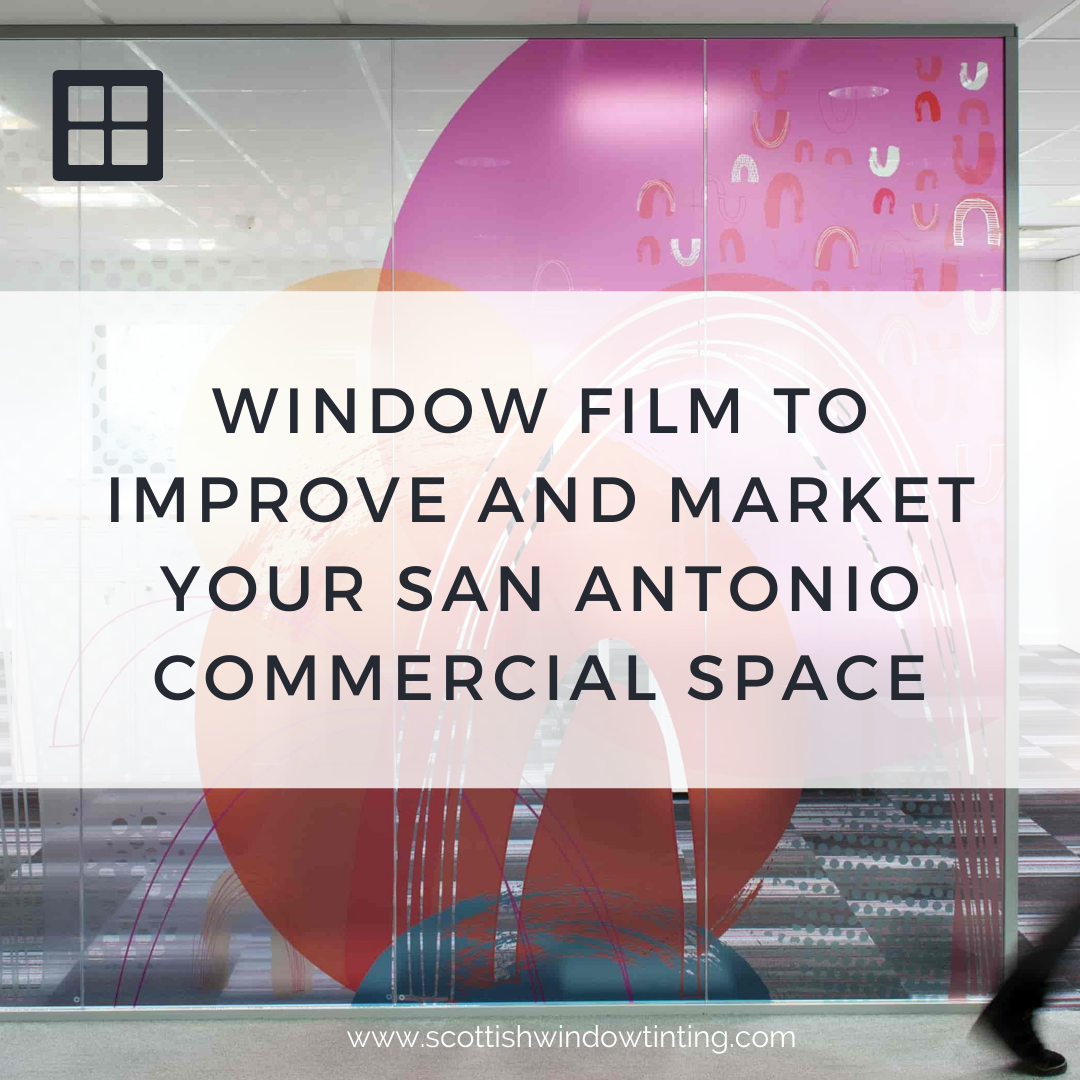 Window Film to Improve and Market Your San Antonio Commercial Space