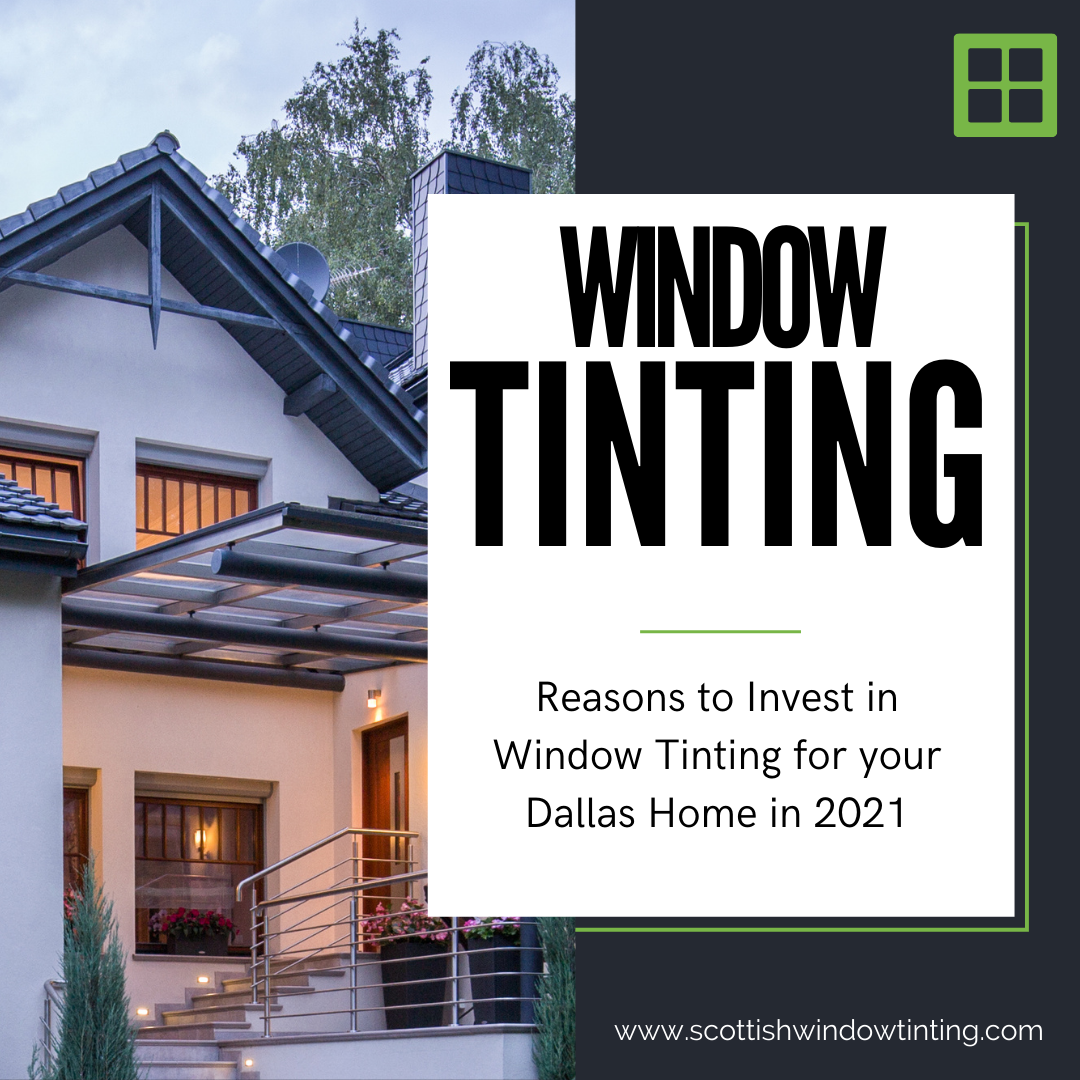 Reasons to Invest in Window Tinting for your Dallas Home in 2021