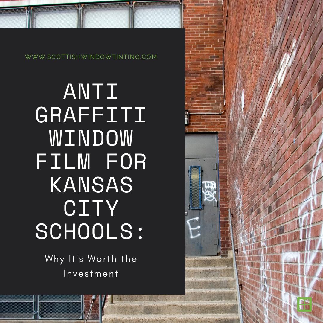 Anti Graffiti Window Film for Kansas City Schools: Why It's Worth the Investment