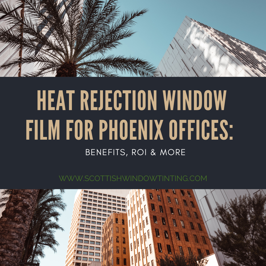 Heat Rejection Window Film for Phoenix Offices: Benefits, ROI & More