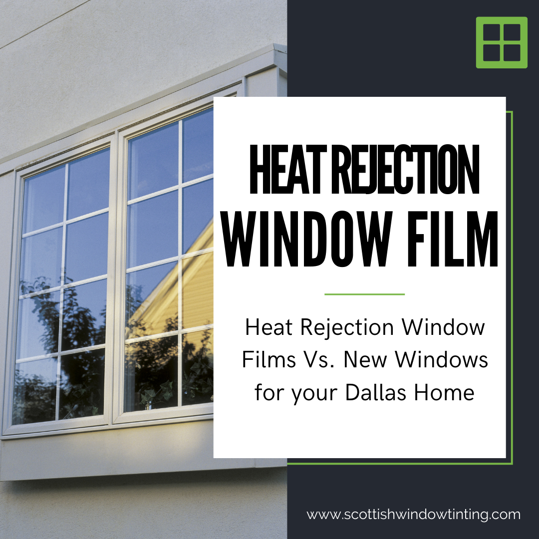 Heat Rejection Window Films Vs. New Windows for your Dallas Home