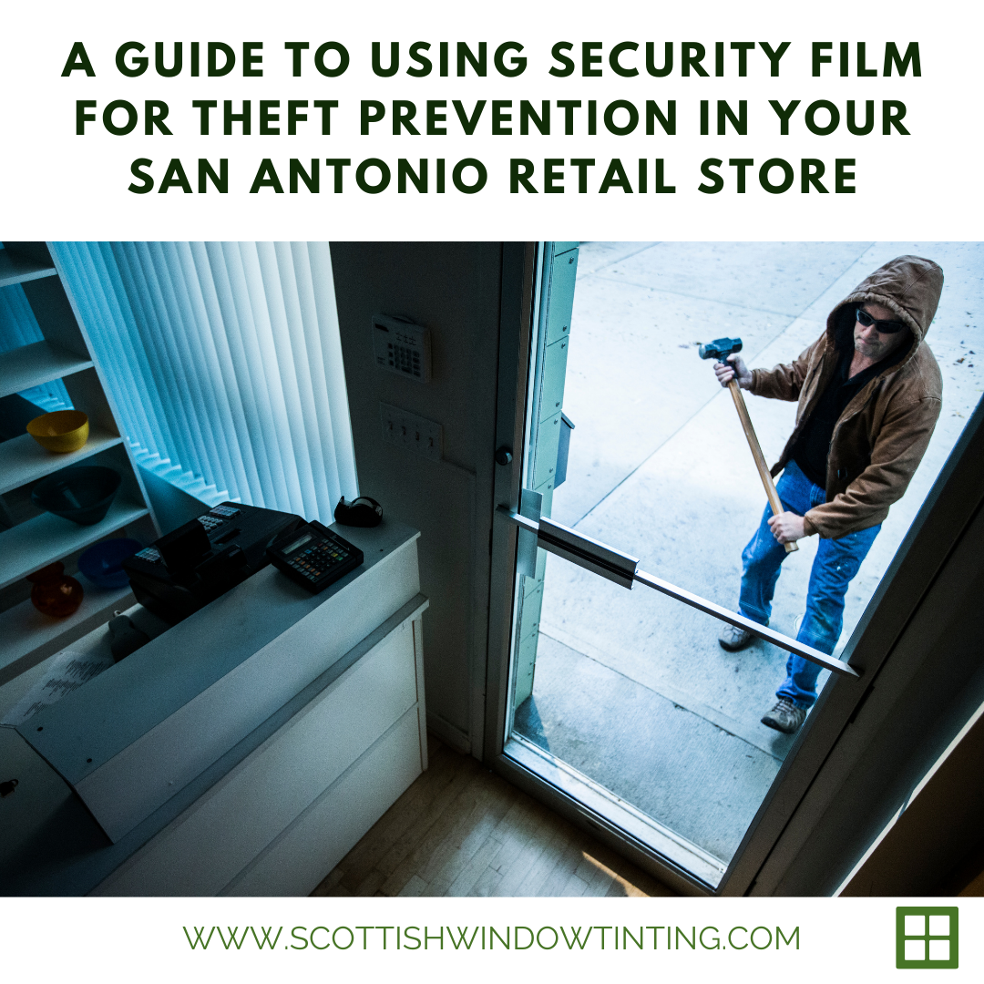 A Guide to Using Security Film for Theft Prevention in your San Antonio Retail Store