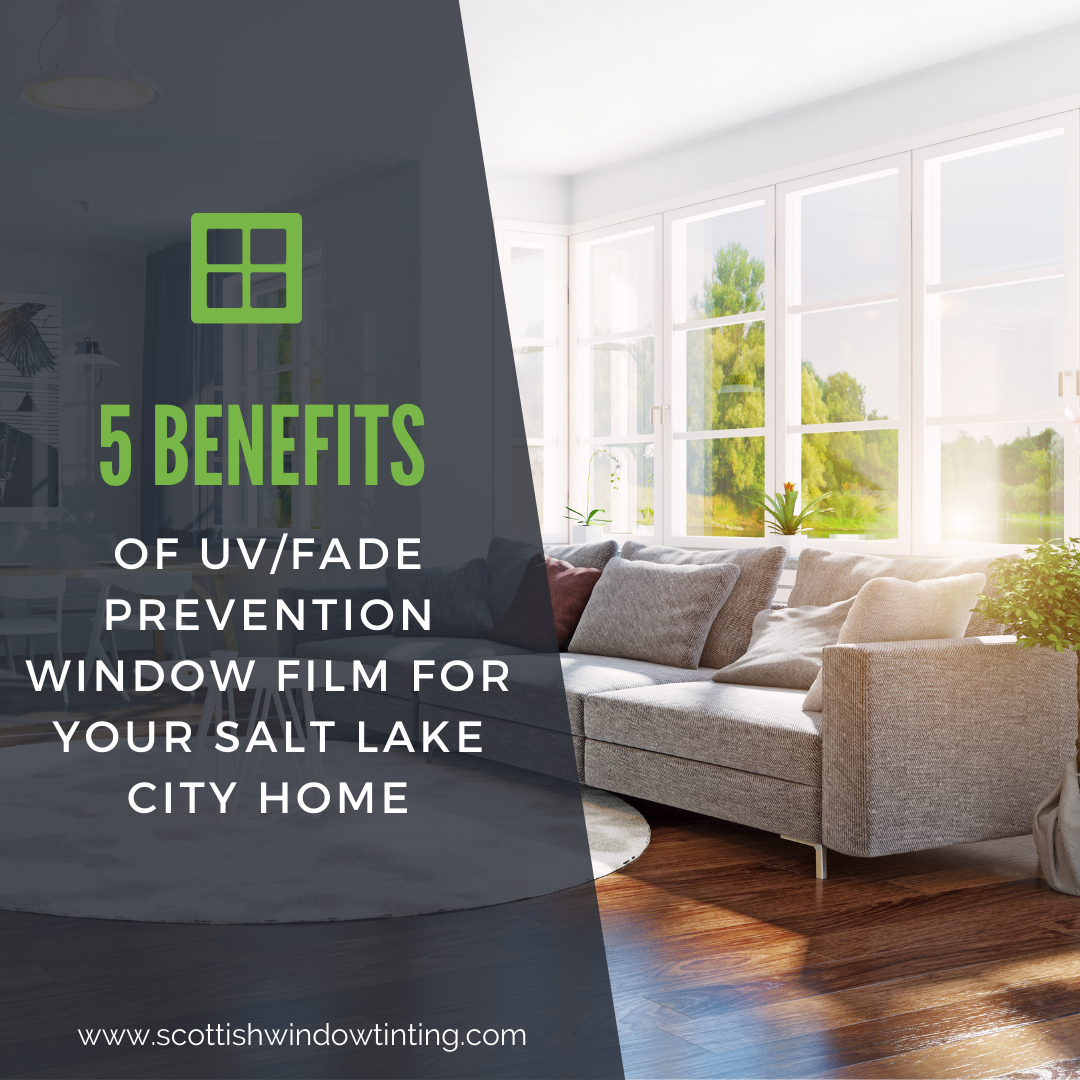 5 Benefits of UV/Fade Prevention Window Film for your Salt Lake City Home