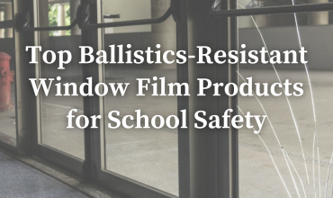 The Best School Bomb Blast And Ballistics Resistant Window Film Products