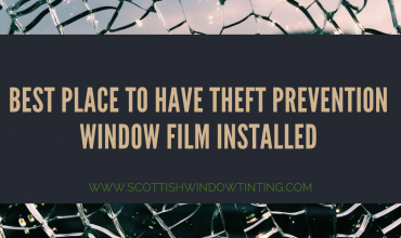 Best Place to Have Theft Prevention Window Film Installed